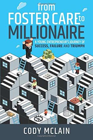 [PDF] [EPUB] From Foster Care to Millionaire: A Young Entrepreneur's Story of Tragedy and Triumph Download by Cody McLain