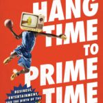 [PDF] [EPUB] From Hang Time to Prime Time: Business, Entertainment, and the Birth of the Modern-Day NBA Download