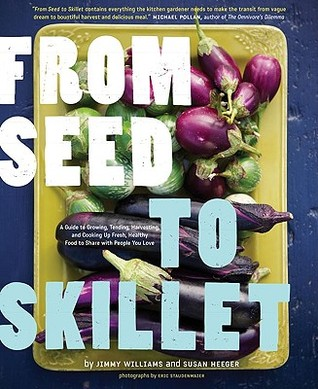 [PDF] [EPUB] From Seed to Skillet: A Guide to Growing, Tending, Harvesting, and Cooking Up Fresh, Healthy Food to Share with People You Love Download by Jimmy Williams