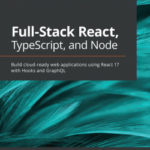 [PDF] [EPUB] Full-Stack React, TypeScript, and Node: Build cloud-ready web applications using React 17 with Hooks and GraphQL Download