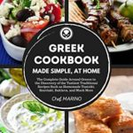 [PDF] [EPUB] GREEK COOKBOOK Made Simple, at Home: The Complete Guide Around Greece to the Discovery of the Tastiest Traditional Recipes Such as Homemade Tzatziki, Souvlaki, Baklava and much more Download