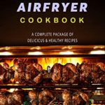 [PDF] [EPUB] GRILLED AIR FRYER COOKBOOK: A Complete Package of Delicious and Healthy Recipes Download