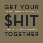 [PDF] [EPUB] Get Your  Together: The Rebel Mama's Handbook for Financially Empowered Moms Download