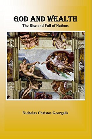 [PDF] [EPUB] God and Wealth:The Rise and Fall of Nations Download by Nicholas Georgalis