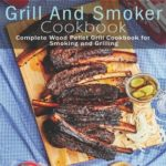 [PDF] [EPUB] Grill and Smoker Cookbook: Complete Wood Pellet Grill Cookbook for Smoking and Grilling Download