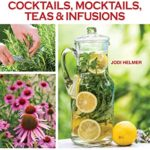 [PDF] [EPUB] Growing Your Own Cocktails, Mocktails, Teas and Infusions: Gardening Tips and How-To Techniques for Making Artisanal Beverages at Home (CompanionHouse Books) 64 Plant Profiles, 24 Recipes, and More Download