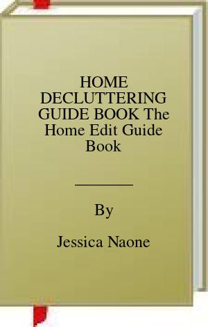 [PDF] [EPUB] HOME DECLUTTERING GUIDE BOOK The Home Edit Guide Book Download by Jessica Naone