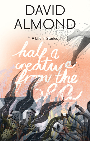 [PDF] [EPUB] Half a Creature from the Sea: A Life in Stories Download by David Almond