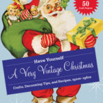 [PDF] [EPUB] Have Yourself a Very Vintage Christmas: Crafts, Decorating Tips, and Recipes, 1920s-1960s Download