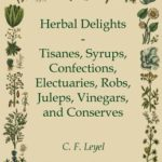[PDF] [EPUB] Herbal Delights – Tisanes, Syrups, Confections, Electuaries, Robs, Juleps, Vinegars, and Conserves Download