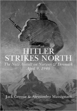 [PDF] [EPUB] Hitler Strikes North: The Nazi Invasion of Norway and Denmark, April 9, 1940 Download by Jack Greene
