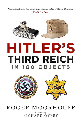 [PDF] [EPUB] Hitler's Third Reich in 100 Objects: A Material History of Nazi Germany Download by Roger Moorhouse