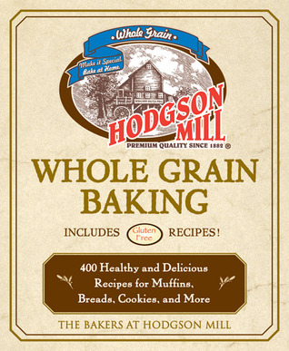 [PDF] [EPUB] Hodgson Mill Whole Grain Baking: 400 Healthy and Delicious Recipes for Muffins, Breads, Cookies, and More Download by the bakers of Hodgson Mill
