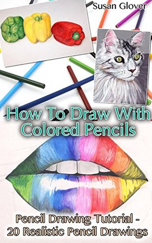 [PDF] [EPUB] How To Draw With Colored Pencils: Pencil Drawing Tutorial - 20 Realistic Pencil Drawings: (Pencil Drawing Techniques, Drawing Techniques, Basic Figure ... Techniques, Pen Drawing Techniques)) Download by Susan Glover