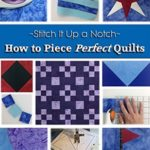 [PDF] [EPUB] How to Piece Perfect Quilts (Stitch It Up a Notch Book 1) Download