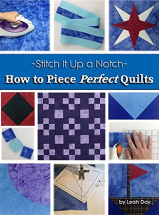 [PDF] [EPUB] How to Piece Perfect Quilts (Stitch It Up a Notch Book 1) Download by Leah Day