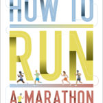 [PDF] [EPUB] How to Run a Marathon: The Go-to Guide for Anyone and Everyone Download