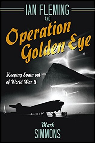 [PDF] [EPUB] Ian Fleming and Operation Golden Eye: Keeping Spain Out of World War II Download by Mark Simmons