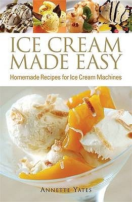 [PDF] [EPUB] Ice Cream Made Easy: Homemade Recipes For Ice Cream Machines Download by Annette Yates