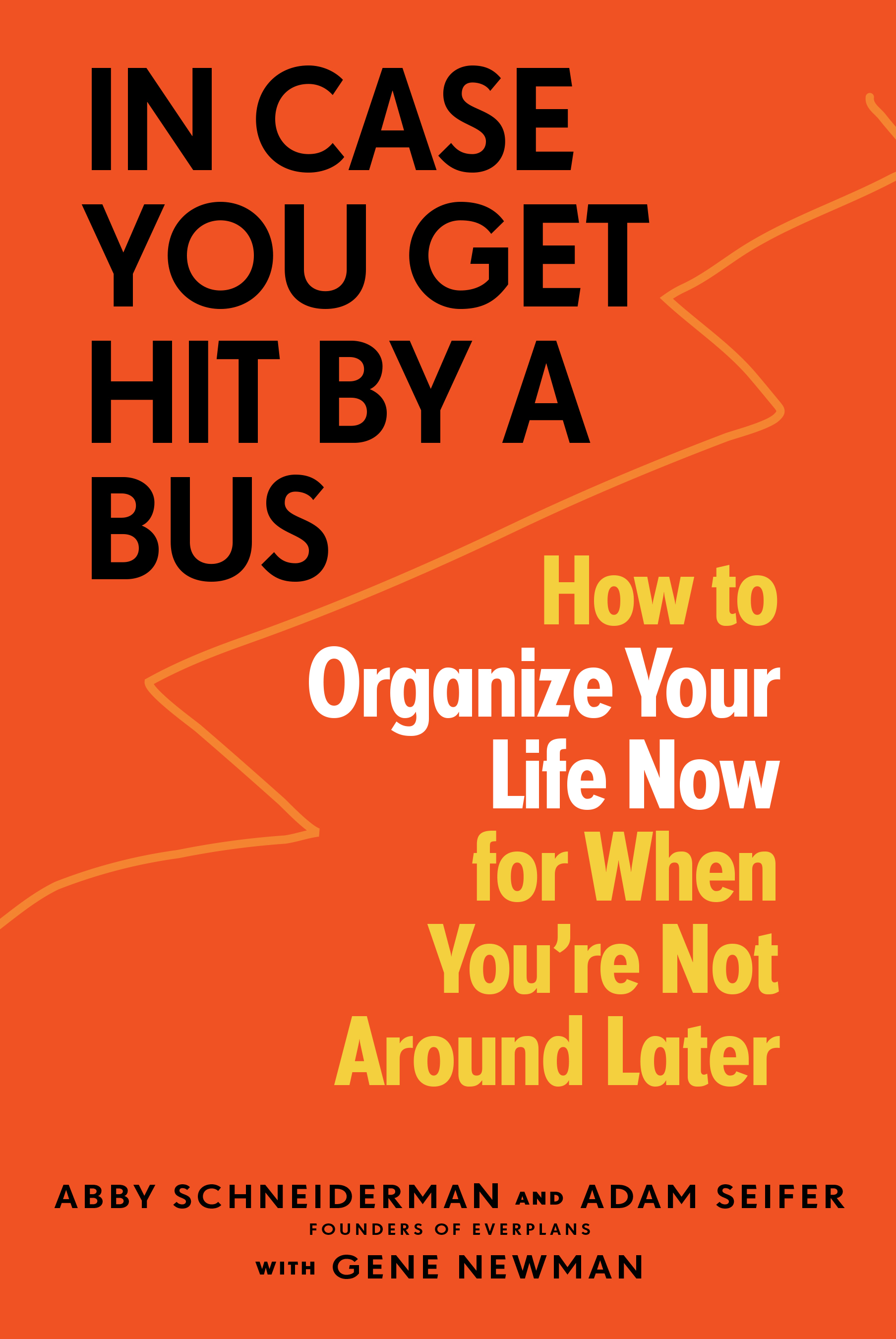 [PDF] [EPUB] In Case You Get Hit by a Bus: How to Organize Your Life Now for When You're Not Around Later Download by Abby Schneiderman