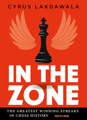 [PDF] [EPUB] In the Zone: The Greatest Winning Streaks in Chess History Download by Cyrus Lakdawala