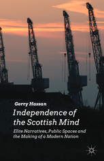[PDF] [EPUB] Independence of the Scottish Mind: Elite Narratives, Public Spaces and the Making of a Modern Nation Download by Gerry Hassan
