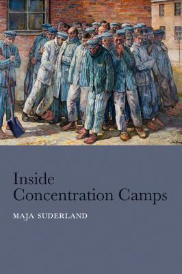 [PDF] [EPUB] Inside Concentration Camps: Social Life at the Extremes Download by Maja Suderland
