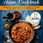 [PDF] [EPUB] Instant Pot Asian Cookbook: Learn How To Cook Asian Food With Instant Pot With Over 77 Recipes For Indian Chinese, Thai, Vietnamese And Korean Dishes Download