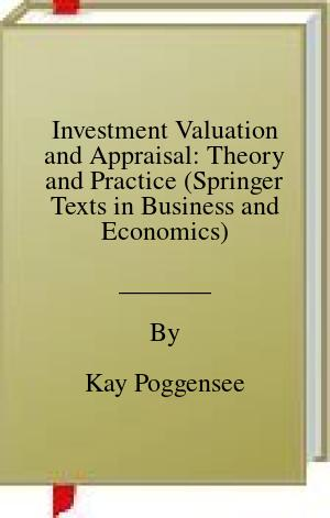 [PDF] [EPUB] Investment Valuation and Appraisal: Theory and Practice (Springer Texts in Business and Economics) Download by Kay Poggensee