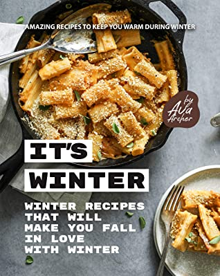 [PDF] [EPUB] It's Winter - Winter Recipes That Will Make You Fall in Love with Winter: Amazing Recipes to Keep You Warm During Winter Download by Ava Archer