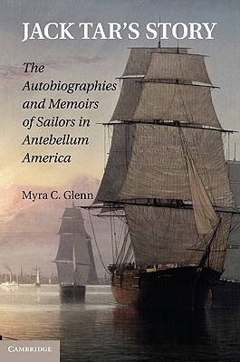 [PDF] [EPUB] Jack Tar's Story: The Autobiographies and Memoirs of Sailors in Antebellum America Download by Myra C. Glenn