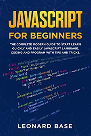 [PDF] [EPUB] Javascript For Beginners: The Complete Modern Guide To Start Learn Quickly And Easily Javascript Language. Coding And Program With Tips And Tricks Download by Leonard Base