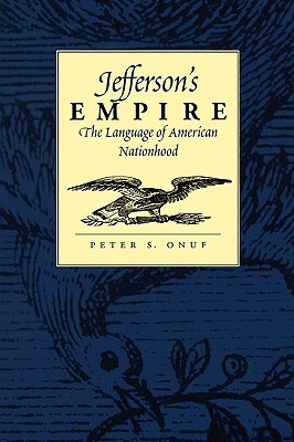 [PDF] [EPUB] Jefferson's Empire: The Language of American Nationhood Download by Peter S. Onuf