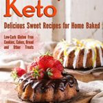[PDF] [EPUB] Keto Bakery Desserts: Delicious Sweet Recipes for Home Baked Download