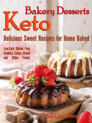 [PDF] [EPUB] Keto Bakery Desserts: Delicious Sweet Recipes for Home Baked Download by Oriel Lawrence