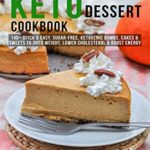 [PDF] [EPUB] Keto Dessert Cookbook: 140+ Quick and Easy, Sugar-Free, Ketogenic Bombs, Cakes and Sweets to Shed Weight, Lower Cholesterol and Boost Energy Download
