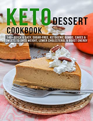 [PDF] [EPUB] Keto Dessert Cookbook: 140+ Quick and Easy, Sugar-Free, Ketogenic Bombs, Cakes and Sweets to Shed Weight, Lower Cholesterol and Boost Energy Download by Andy Sutton