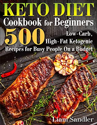 [PDF] [EPUB] Keto Diet Cookbook for Beginners: 500 Low-Carb, High-Fat Ketogenic Recipes for Busy People on a Budget Download by Liam Sandler