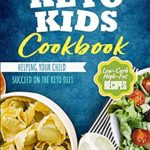 [PDF] [EPUB] Keto Kids Cookbook: Low-Carb, High-Fat Recipes Helping Your Child Succeed on the Keto Diet Download