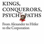 [PDF] [EPUB] Kings, Conquerors, Psychopaths: From Alexander to Hitler to the Corporation Download