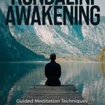 [PDF] [EPUB] Kundalini Awakening: Guided Meditation Techniques to Increase Energy, Achieve Higher Consciousness, Heal Your Body, Gain Enlightenment, Expand Mind Power, Enhance Psychic Abilities, Intuition Download
