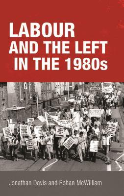 [PDF] [EPUB] Labour and the Left in the 1980s Download by Jonathan Davis