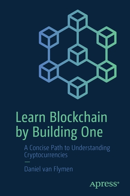 [PDF] [EPUB] Learn Blockchain by Building One: A Concise Path to Understanding Cryptocurrencies Download by Daniel Van Flymen