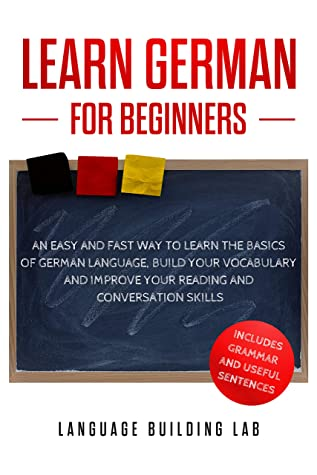 [PDF] [EPUB] Learn German for Beginners: An Easy and Fast Way To Learn the Basics of German Language,Build Your Vocabulary and Improve Your Reading and Conversation Skills Download by Language Building Lab