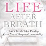 [PDF] [EPUB] Life After Breath: How a Brush with Fatality Gave Me a Glimpse of Immortality Download