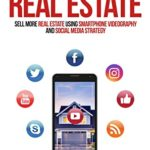 [PDF] [EPUB] Lights, Camera, Real Estate: Sell More Real Estate Using Smartphone Videography and Social Media Strategy Download