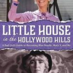 [PDF] [EPUB] Little House in the Hollywood Hills: A Bad Girl's Guide to Becoming Miss Beadle, Mary X, and Me Download