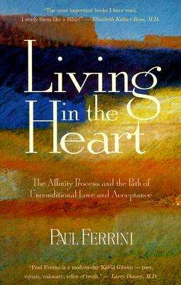 [PDF] [EPUB] Living in the Heart: The Affinity Process and the Path of Unconditional Love and Acceptance Download by Paul Ferrini