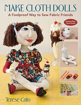[PDF] [EPUB] Make Cloth Dolls: A Foolproof Way to Sew Fabric Friends Download by Terese Cato