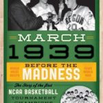 [PDF] [EPUB] March 1939: Before the Madness–The Story of the First NCAA Basketball Tournament Champions Download
